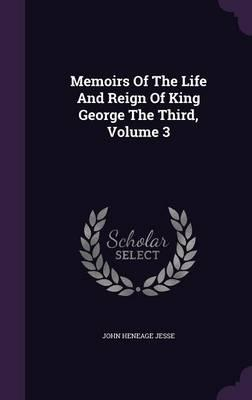 Memoirs of the Life and Reign of King George the Third, Volume 3