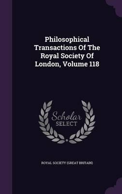 Philosophical Transactions of the Royal Society of London, Volume 118