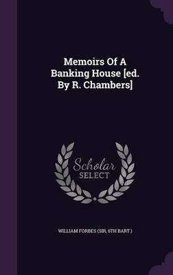 Memoirs of a Banking House [Ed. by R. Chambers]