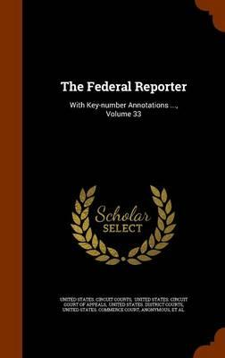 The Federal Reporter : With Key-Number Annotations ..., Volume 33