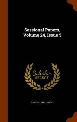 Sessional Papers, Volume 24, Issue 5