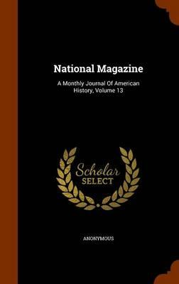 National Magazine : A Monthly Journal of American History, Volume 13