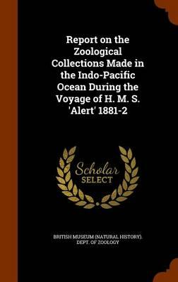 Report on the Zoological Collections Made in the Indo-Pacific Ocean During the Voyage of H. M. S. 'Alert' 1881-2