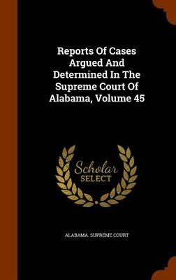 Reports of Cases Argued and Determined in the Supreme Court of Alabama, Volume 45
