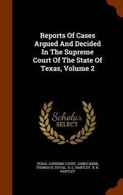 Reports of Cases Argued and Decided in the Supreme Court of the State of Texas, Volume 2