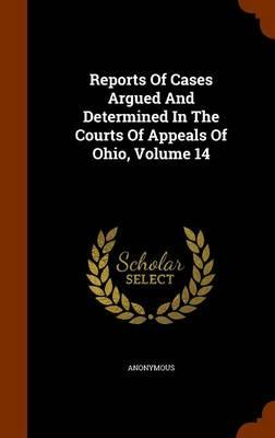 Reports of Cases Argued and Determined in the Courts of Appeals of Ohio, Volume 14