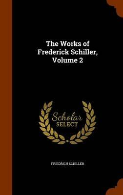 The Works of Frederick Schiller, Volume 2