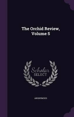 The Orchid Review, Volume 5