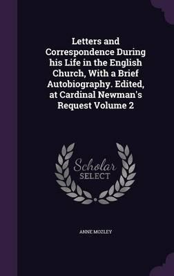 Letters and Correspondence During His Life in the English Church, with a Brief Autobiography. Edited, at Cardinal Newman's Request Volume 2