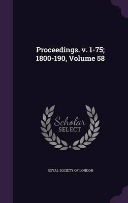 Proceedings. V. 1-75; 1800-190, Volume 58