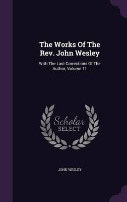The Works of the REV. John Wesley : With the Last Corrections of the Author, Volume 11