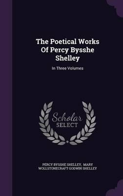 The Poetical Works of Percy Bysshe Shelley : In Three Volumes