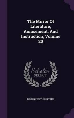 The Mirror of Literature, Amusement, and Instruction, Volume 20