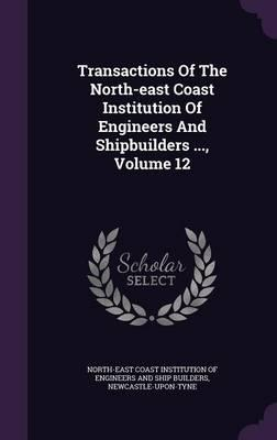 Transactions of the North-East Coast Institution of Engineers and Shipbuilders ..., Volume 12