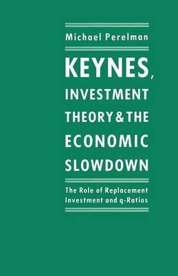 Keynes, Investment Theory and the Economic Slowdown : The Role of Replacement Investment and Q-Ratios
