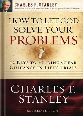 How to Let God Solve Your Problems : 12 Keys for Finding Clear Guidance in Life's Trials
