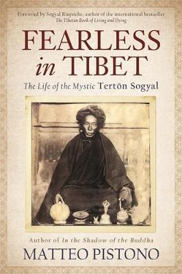 Fearless in Tibet : The Life of Mystic Terton Sogyal