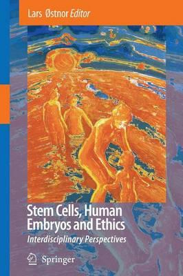 Stem Cells, Human Embryos and Ethics : Interdisciplinary Perspectives