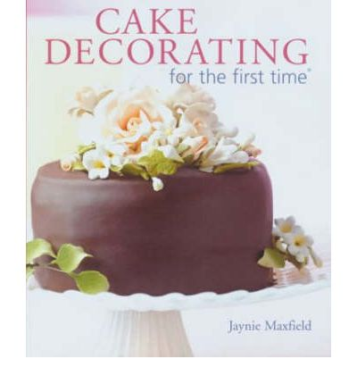Cake Decorating for the First Time : Jaynie Maxfield ...