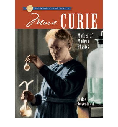 Marie Curie : Mother of Modern Physics