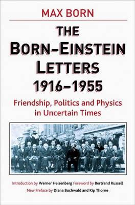 Born-Einstein Letters,1916-1955 : Friendship, Politics and Physics in Uncertain Times