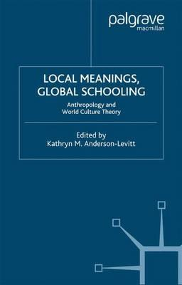 Local Meanings, Global Schooling : Anthropology and World Culture Theory