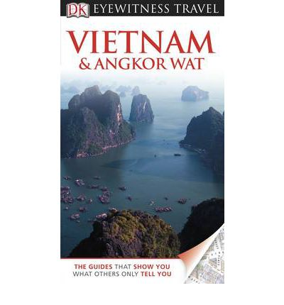 DK Eyewitness Travel Guide: Vietnam and Angkor Wat