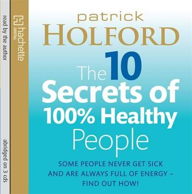 The 10 Secrets of 100% Healthy People : Some People Never Get Sick and are Always Full of Energy? Find Out How!