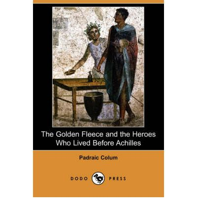 The Golden Fleece and the Heroes Who Lived Before Achilles (Dodo Press)