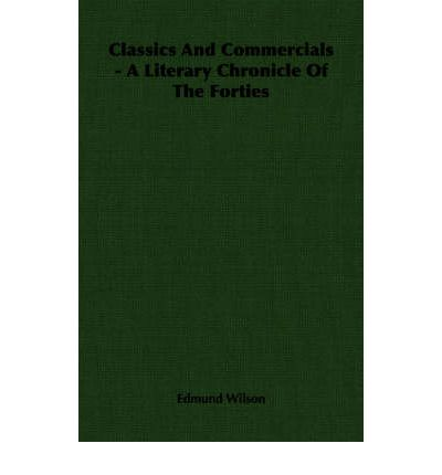 Classics And Commercials - A Literary Chronicle Of The Forties