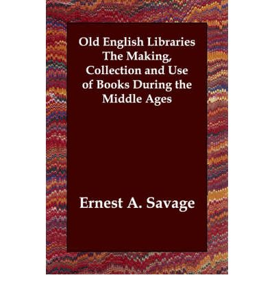 Old English Libraries the Making, Collection and Use of Books During the Middle Ages