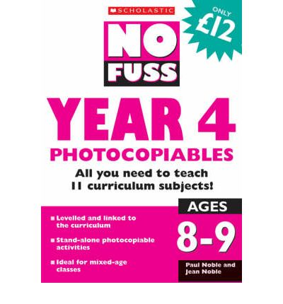 No Fuss: Year 4 Photocopiables : Ages 8-9 : All You Need to Teach 11 Curriculum Subjects!