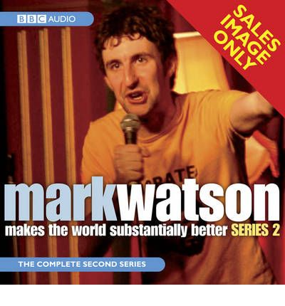 Mark Watson Makes the World Substantially Better: Series 2