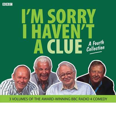 I'm Sorry I Haven't a Clue: A Fourth Collection