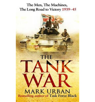 The Tank War : The Men, the Machines, and the Long Road to Victory