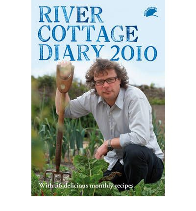 River Cottage Diary 2010