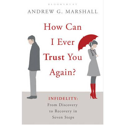 How Can I Ever Trust You Again? : Infidelity: From Discovery to Recovery in Seven Steps