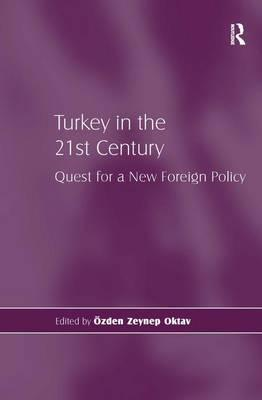 Free book downloads for kindle fire Turkey in the 21st Century : Quest for a New Foreign Policy by Ozden Zeynep Oktav"