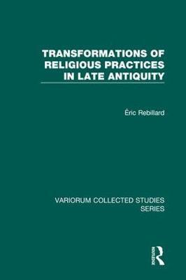 Transformations of Religious Practices in Late Antiquity