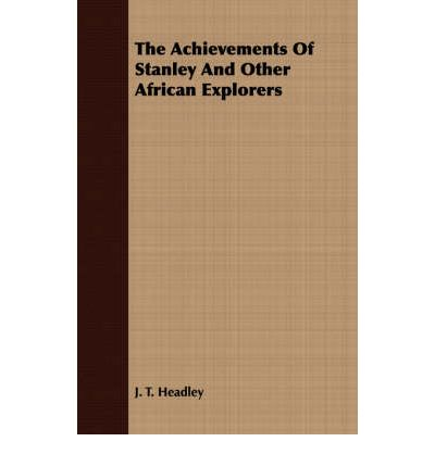 The Achievements Of Stanley And Other African Explorers