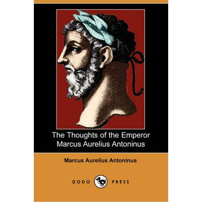 The Thoughts of the Emperor Marcus Aurelius Antoninus (Dodo Press)