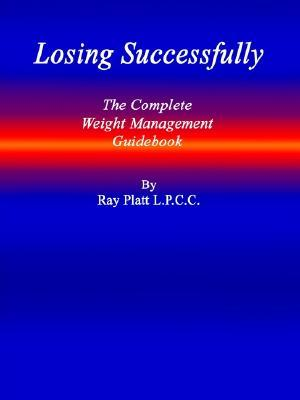 Losing Successfully : The Complete Weight Management Guidebook