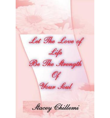 Encontrar Let the Love of Life Be the Strength of Your Soul 1411669592 en español PDF FB2 by Stacey Chillemi