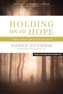 Holding on to Hope : A Pathway Through Suffering to the Heart of God