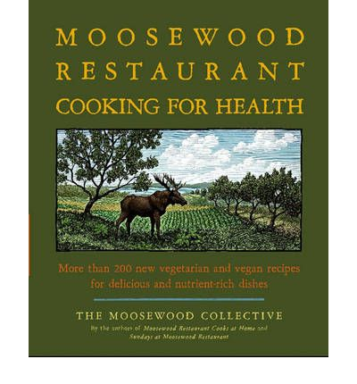 The Moosewood Restaurant Cooking for Health : More Than 200 New Recipes for Delicious and Nutrient-rich Dishes