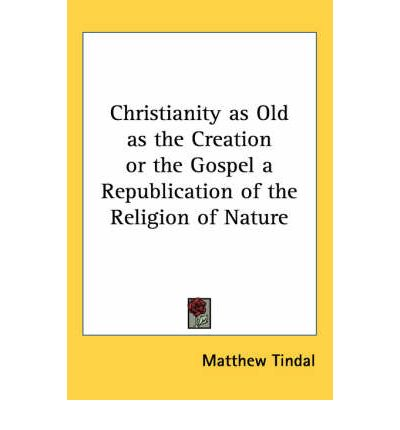 Kostenlose E-Book-Downloads für Android Christianity as Old as the Creation or the Gospel a Republication of the Religion of Nature PDF by Matthew Tindal