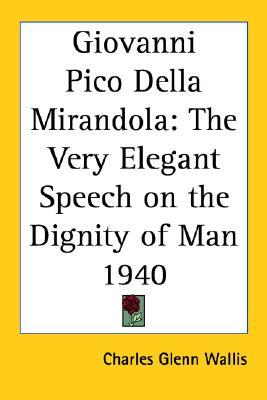 in the essay on the dignity of man pico della mirandola Pico della mirandola  on a misconception of the place in nature both of the earth and of man for pico the earth is the center  high dignity of man,.