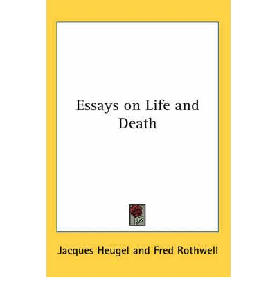 essays about life and death This essay life was cheap and death entirely free and other 64,000+ term papers, college essay examples and free essays are available now on reviewessayscom.