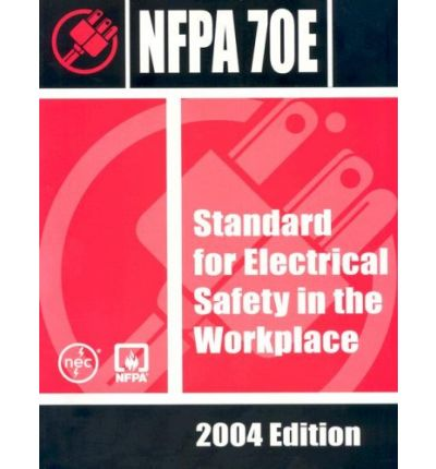 Nfpa 70e : Standard for Electrical Safety in the Workplace, 2004 Edition