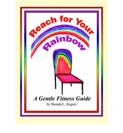 Reach for Your Rainbow : A Gentle Fitness Guide